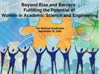 Beyond Bias and Barriers:  Fulfilling the Potential of  Women in Academic Science and Engineering    The National Academ