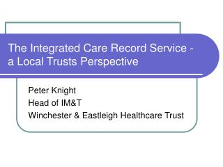 The Integrated Care Record Service - a Local Trusts Perspective