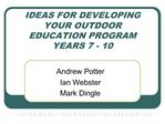 IDEAS FOR DEVELOPING YOUR OUTDOOR EDUCATION PROGRAM YEARS 7 - 10