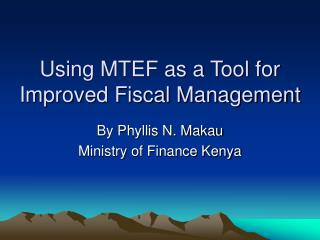 Using MTEF as a Tool for Improved Fiscal Management