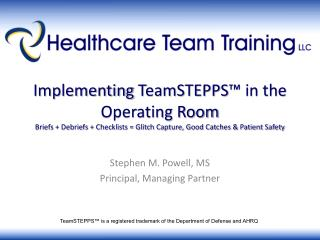 Implementing TeamSTEPPS  in the Operating Room Briefs  Debriefs  Checklists  Glitch Capture, Good Catches  Patient Safet