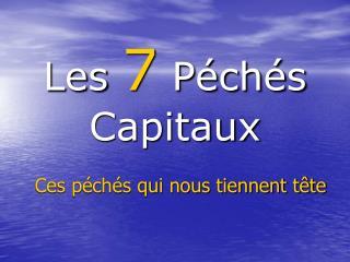 Les 7 P ch s Capitaux