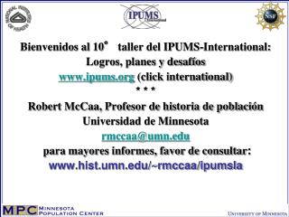 Bienvenidos al 10  taller del IPUMS-International: Logros, planes y desaf os  ipums click international    Robert McCaa,