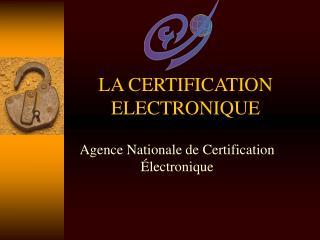 LA CERTIFICATION ELECTRONIQUE