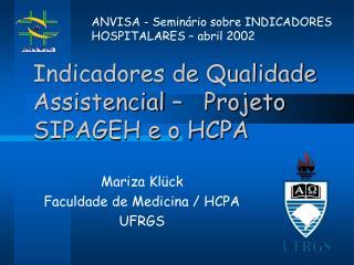 Indicadores de Qualidade Assistencial     Projeto SIPAGEH e o HCPA