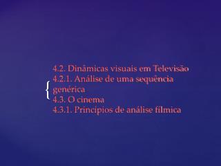 4.2. Din micas visuais em Televis o  4.2.1. An lise de uma sequ ncia gen rica  4.3. O cinema  4.3.1. Princ pios de an li
