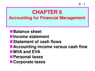 Balance sheet Income statement Statement of cash flows Accounting income versus cash flow MVA and EVA Personal taxes Cor
