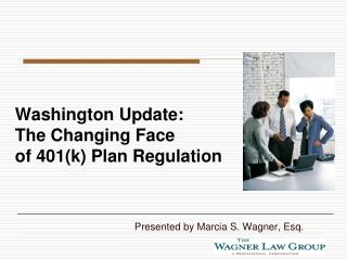 Washington Update:  The Changing Face   of 401k Plan Regulation
