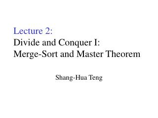 Lecture 2: Divide and Conquer I: Merge-Sort and Master Theorem