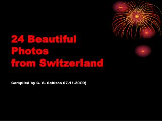 24 Beautiful Photos from Switzerland  Compiled by C. S. Schizas 07-11-2009