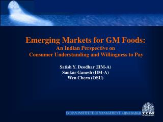 Emerging Markets for GM Foods: An Indian Perspective on  Consumer Understanding and Willingness to Pay  Satish Y. Deodha