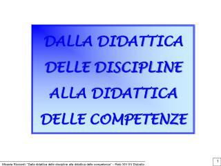 Micaela Ricciardi:  Dalla didattica delle discipline alla didattica delle competenze    Rete XIV-XV Distretto