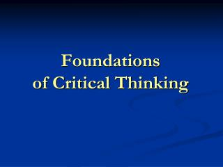 Foundations  of Critical Thinking