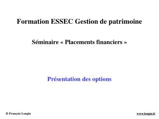 Formation ESSEC Gestion de patrimoine  S minaire   Placements financiers       Pr sentation des options