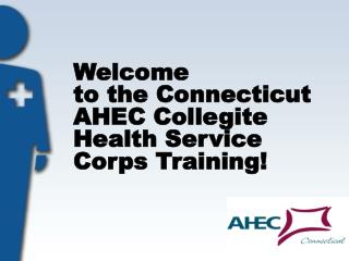 Welcome  to the Connecticut AHEC Collegite Health Service Corps Training