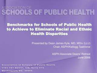 Benchmarks for Schools of Public Health to Achieve to Eliminate Racial and Ethnic Health Disparities