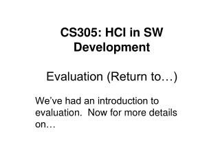 CS305: HCI in SW Development  Evaluation Return to
