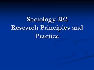 Sociology 202 Research Principles and Practice