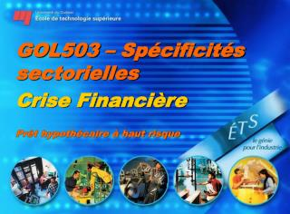 GOL503   Sp cificit s sectorielles Crise Financi re  Pr t hypoth caire   haut risque
