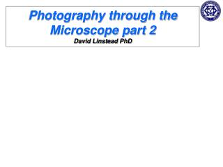Photography through the Microscope part 2 David Linstead PhD