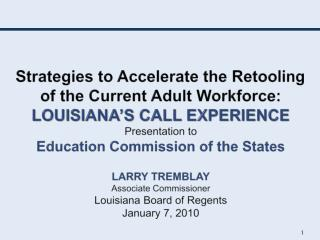 Strategies to Accelerate the Retooling of the Current Adult Workforce: Louisiana s CALL Experience Presentation to Educa