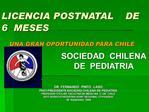 LICENCIA POSTNATAL    DE                   6  MESES       UNA GRAN OPORTUNIDAD PARA CHILE