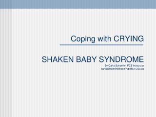 Coping with CRYING SHAKEN BABY SYNDROME By Carla Schaefer, FCS Instructor carlaschaefer@coon-rapids.k12.ia