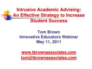 Intrusive Academic Advising: An Effective Strategy to Increase Student Success  Tom Brown Innovative Educators Webinar M