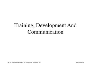 Training, Development And Communication