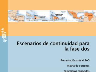 Escenarios de continuidad para la fase dos  Presentaci n ante el BoD Matriz de opciones Par metros conocidos