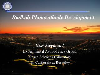 Ossy Siegmund,  Experimental Astrophysics Group,  Space Sciences Laboratory,  U. California at Berkeley