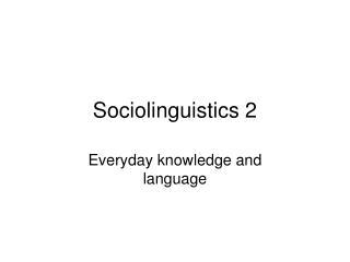 Sociolinguistics 2
