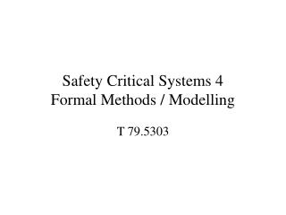 Safety Critical Systems 4 Formal Methods