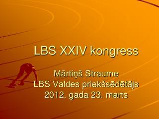 LBS XXIV kongress  Martin  Straume LBS Valdes priek sedetajs 2012. gada 23. marts