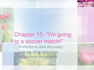 Chapter 15-  I m going to a soccer match