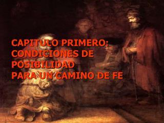 CAPITULO PRIMERO: CONDICIONES DE POSIBILIDAD PARA UN CAMINO DE FE
