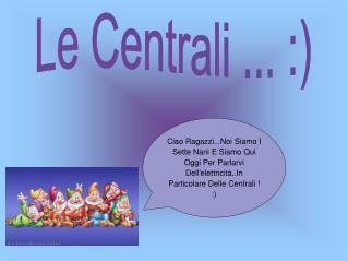 Le Centrali ... :