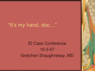 It s my hand, doc