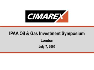 IPAA Oil  Gas Investment Symposium London July 7, 2005