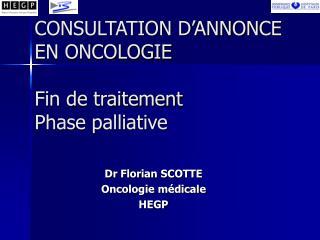 CONSULTATION D ANNONCE EN ONCOLOGIE  Fin de traitement Phase palliative