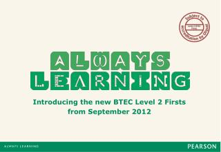 Introducing the new BTEC Level 2 Firsts  from September 2012