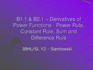 B1.1  B2.1   Derivatives of Power Functions - Power Rule, Constant Rule, Sum and Difference Rule