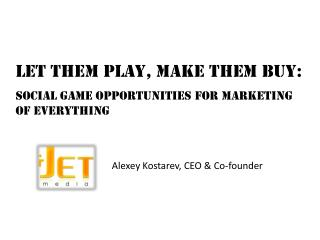 Let them play, make them buy:  social game opportunities for marketing of everything
