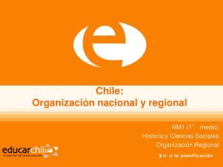 Chile:  Organizaci n nacional y regional