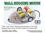 VSDC Term Project: Modeling and Simulation of the Wall Hugging Mouse Using ADAMS Updated for Spring 2007