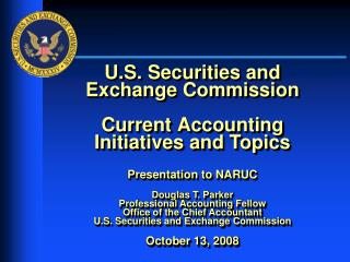 U.S. Securities and Exchange Commission  Current Accounting Initiatives and Topics  Presentation to NARUC  Douglas T. Pa