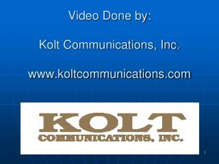 Video Done by:   Kolt Communications, Inc.  koltcommunications