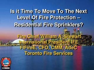Is it Time To Move To The Next Level Of Fire Protection   Residential Fire Sprinklers      Fire Chief William A. Stewart