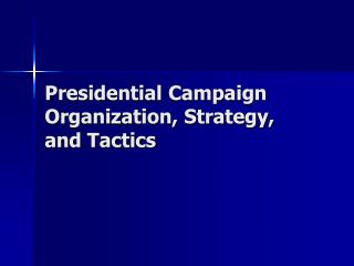Presidential Campaign Organization, Strategy, and Tactics