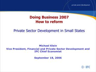 Doing Business 2007 How to reform  Private Sector Development in Small States